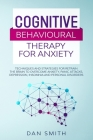 Cognitive Behavioural Therapy for Anxiety: techniques and strategies for retrain the brain to overcome anxiety, panic attacks, depression, insomnia an Cover Image