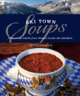 Ski Town Soups: Signature Soups from World Class Ski Resorts Cover Image