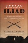 Texian Iliad: A Military History of the Texas Revolution, 1835-1836 (Texas Classics) Cover Image