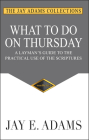 What to do on Thursday: A Layman's Guide to the Practical Use of the Scriptures Cover Image