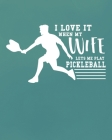 I Love It When My Wife Let's Me Play Pickleball: Pickleball Player Gift for Men Cover Image