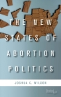 The New States of Abortion Politics Cover Image