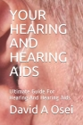 Your Hearing and Hearing AIDS: Ultimate Guide For Hearing And Hearing Aids Cover Image