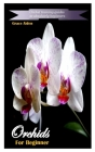 Orchids for Beginner: Orchid training guides to absolutely beginners Cover Image