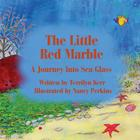 The Little Red Marble: A Journey Into Sea Glass Cover Image