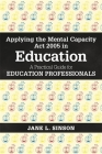 Applying the Mental Capacity ACT 2005 in Education: A Practical Guide for Education Professionals Cover Image