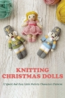 Knitting Christmas Dolls: 12 Quick And Easy Little Nativity Characters Patterns: Baby Jesus Clothes Cover Image