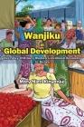 Wanjiku in Global Development: Everyday Ordinary Women Livelihood Economy in Kenya Cover Image