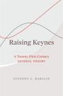 Raising Keynes: A Twenty-First-Century General Theory Cover Image