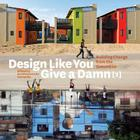 Design Like You Give a Damn [2]: Building Change from the Ground Up Cover Image