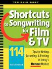 Shortcuts to Songwriting for Film & TV: 114 Tips for Writing, Recording, & Pitching in Today's Hottest Market Cover Image