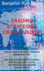 Trading Strategies Crash Course: The Ultimate Options Trading Crash Course. Discover the Most Powerful Strategies and Learn the Psychology Behind This Cover Image