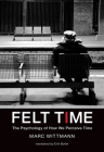 Felt Time: The Psychology of How We Perceive Time Cover Image