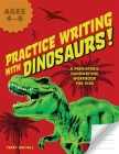 Practice Writing with Dinosaurs!: A Prehistoric Handwriting Workbook for Kids Cover Image
