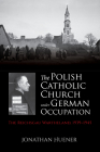 The Polish Catholic Church Under German Occupation: The Reichsgau Wartheland, 1939-1945 Cover Image