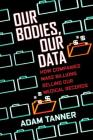 Our Bodies, Our Data: How Companies Make Billions Selling Our Medical Records Cover Image