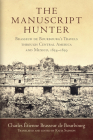 The Manuscript Hunter, Volume 84: Brasseur de Bourbourg's Travels Through Central America and Mexico, 1854-1859 (American Exploration and Travel #84) Cover Image
