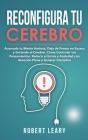 Reconfigura Tu Cerebro: Acomoda tu Mente Ansiosa, Deja de Pensar en Exceso y Enciende el Cerebro. Cómo Controlar tus Pensamientos, Reducir el Cover Image