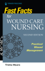Fast Facts for Wound Care Nursing, Second Edition: Practical Wound Management Cover Image