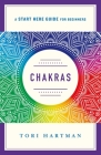 Chakras: Using the Chakras for Emotional, Physical, and Spiritual Well-Being (A Start Here Guide) (A Start Here Guide for Beginners) Cover Image