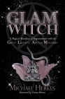 The GLAM Witch: A Magical Manifesto of Empowerment with the Great Lilithian Arcane Mysteries Cover Image