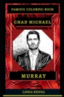 Chad Michael Murray Famous Coloring Book: Whole Mind Regeneration and Untamed Stress Relief Coloring Book for Adults Cover Image