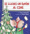If You Take a Mouse to the Movies (Spanish edition): Si llevas un raton al cine Cover Image