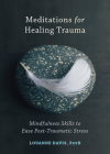 Meditations for Healing Trauma: Mindfulness Skills to Ease Post-Traumatic Stress Cover Image