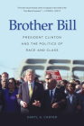 Brother Bill: President Clinton and the Politics of Race and Class Cover Image