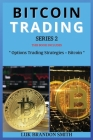 Bitcoin Trading Series 2: THIS BOOK INCLUDES: Options Trading Strategies + Bitcoin Cover Image