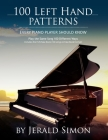 100 Left Hand Patterns Every Piano Player Should Know: Play the Same Song 100 Different Ways Cover Image