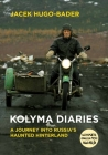 Kolyma Diaries: A Journey Into Russia's Haunted Hinterland Cover Image
