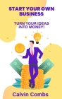 Start Your Own Business: Turn Your Ideas into Money! Cover Image