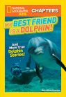 National Geographic Kids Chapters: My Best Friend is a Dolphin!: And More True Dolphin Stories (NGK Chapters) Cover Image