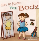 Get to Know Your Body: Human body book for toddlers, preschool aged 3-5 and children aged 5-7 Cover Image