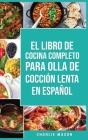 El Libro De Cocina Completo Para Olla de Cocción Lenta En español/ The Complete Cookbook For Slow Cooker In Spanish Recetas Simples,Resultados Cover Image