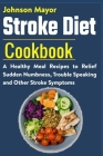 Stroke Diet: A Healthy Meal Recipes to Relief Sudden Numbness, Trouble Speaking and Other Stroke Symptoms Cover Image