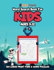 Word Search For Kids Ages 9-12 - 100 Large Print Find A Word Puzzles Cover Image