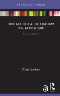 The Political Economy of Populism: An Introduction (Routledge Frontiers of Political Economy) Cover Image