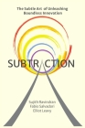 Subtraction: The Subtle Art of Unleashing Boundless Innovation Cover Image