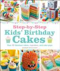 Step-by-Step Kids' Birthday Cakes: Over 50 Fabulous Cakes, Cupcakes, and Cake Pops Cover Image