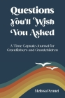 Questions You'll Wish You Asked: A Time Capsule Journal for Grandfathers and Grandchildren Cover Image
