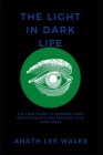 The Light in Dark Life: The true guide to enhance your relationships and explode your loneliness. Cover Image