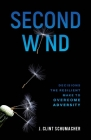 Second Wind: Decisions the Resilient Make to Overcome Adversity Cover Image