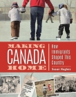 Making Canada Home: How Immigrants Shaped This Country Cover Image