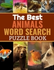 The Best Animals Word Search: 40 Large Print Challenging Puzzles About Animals & Nature - Gift for Summer & Vacations for Animal Lovers Cover Image