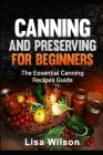 Canning and Preserving for Beginners: The Essential Canning Recipes Guide ( Over 100 Recipes) Cover Image