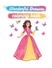 Wonderful Dresses coloring book: Party Dresses Colouring Book For Adults Beautiful Fashion Sketches Created by Professional Fashion Illustrator for Ea Cover Image