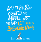 And Then God Created the Middle East and Said 'Let There Be Breaking News' Cover Image