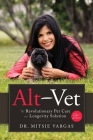 Alt-Vet: The Revolutionary Pet Care and Longevity Solution Cover Image